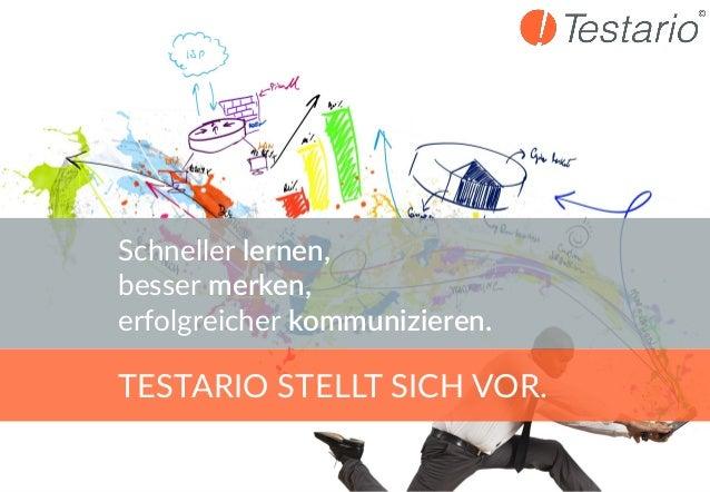 www.testario.comwww.testario.com TESTARIO STELLT SICH VOR. Schneller lernen, besser merken, erfolgreicher kommunizieren.
