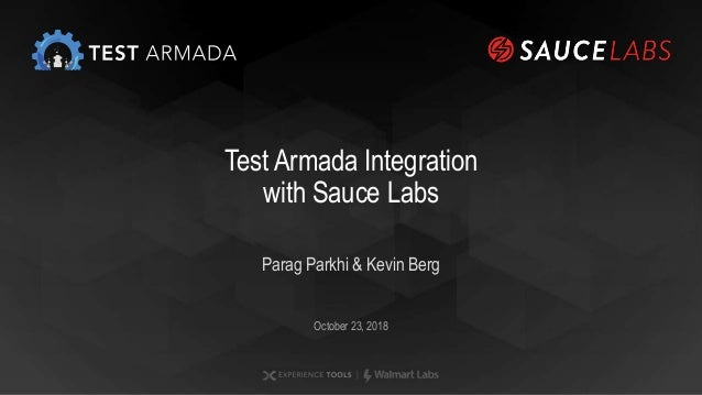 Parag Parkhi & Kevin Berg October 23, 2018 Test Armada Integration with Sauce Labs