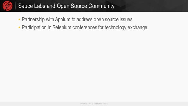 Sauce Labs and Open Source Community • Partnership with Appium to address open source issues • Participation in Selenium c...