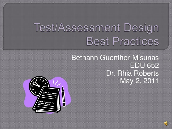 Test/Assessment Design Best Practices<br />Bethann Guenther-Misunas<br />EDU 652<br />Dr. Rhia Roberts<br />May 2, 2011<br />