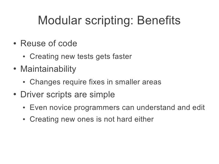 Modular scripting: Benefits●   Reuse of code    ●   Creating new tests gets faster●   Maintainability    ●   Changes requi...