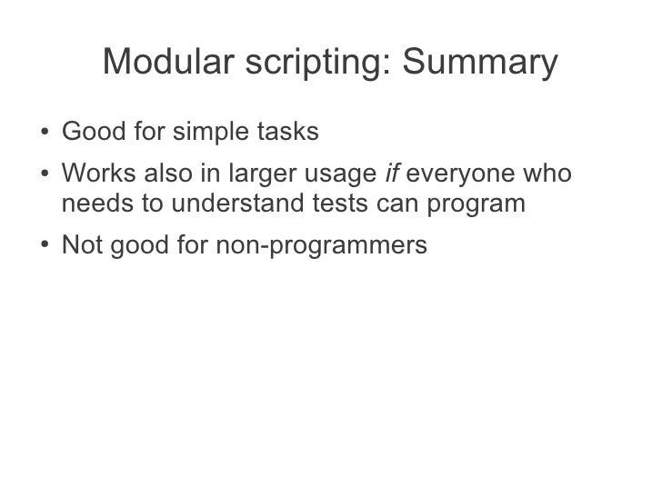 Modular scripting: Summary●   Good for simple tasks●   Works also in larger usage if everyone who    needs to understand t...