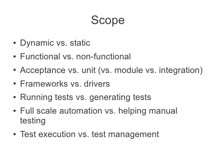 Scope●   Dynamic vs. static●   Functional vs. non-functional●   Acceptance vs. unit (vs. module vs. integration)●   Framew...