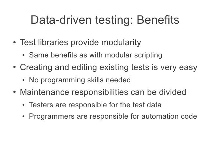 Data-driven testing: Benefits●   Test libraries provide modularity    ●   Same benefits as with modular scripting●   Creat...