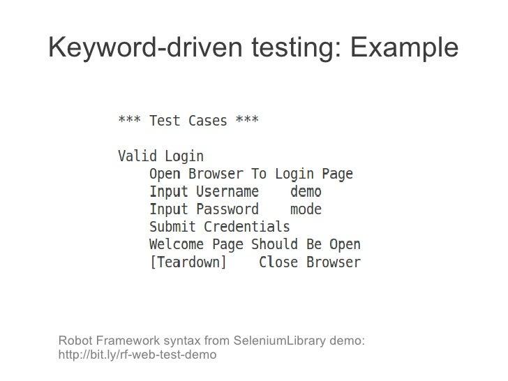 Keyword-driven testing: ExampleRobot Framework syntax from SeleniumLibrary demo:http://bit.ly/rf-web-test-demo