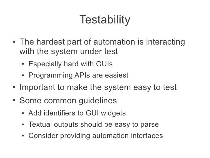 Testability●   The hardest part of automation is interacting    with the system under test    ●   Especially hard with GUI...