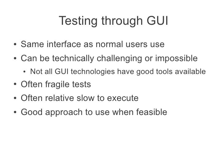 Testing through GUI●   Same interface as normal users use●   Can be technically challenging or impossible    ●   Not all G...