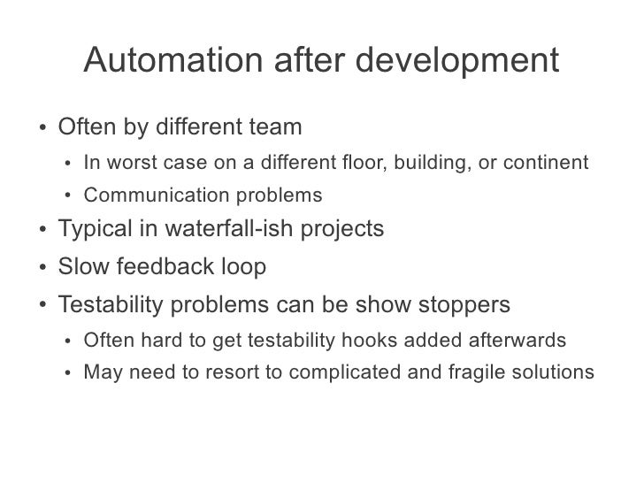 Automation after development●   Often by different team    ●   In worst case on a different floor, building, or continent ...