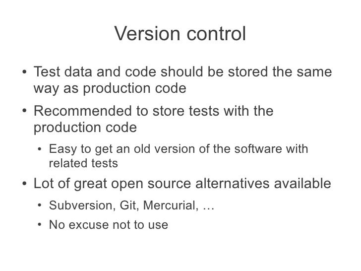 Version control●   Test data and code should be stored the same    way as production code●   Recommended to store tests wi...