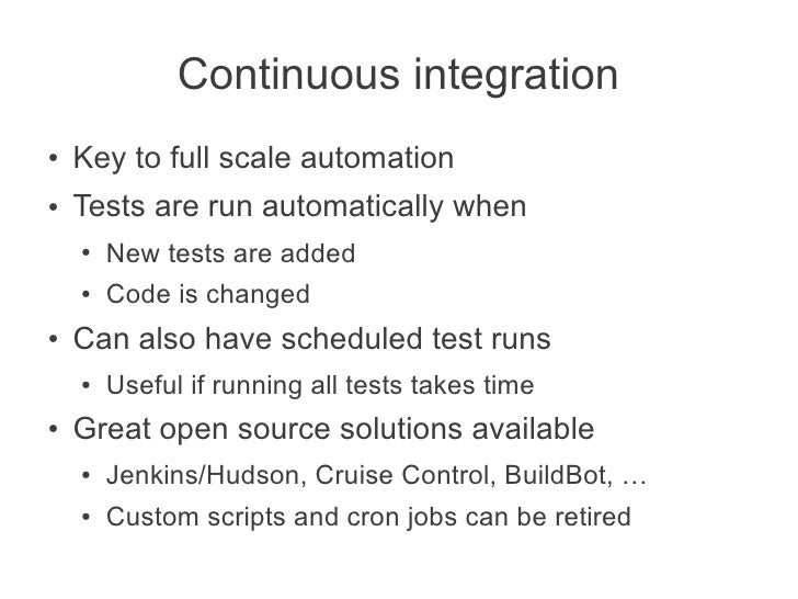 Continuous integration●   Key to full scale automation●   Tests are run automatically when    ●   New tests are added    ●...