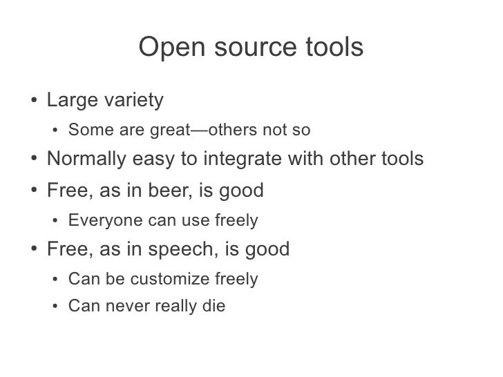 Open source tools●   Large variety    ●   Some are great—others not so●   Normally easy to integrate with other tools●   F...