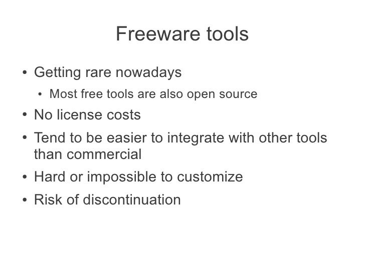 Freeware tools●   Getting rare nowadays    ●   Most free tools are also open source●   No license costs●   Tend to be easi...