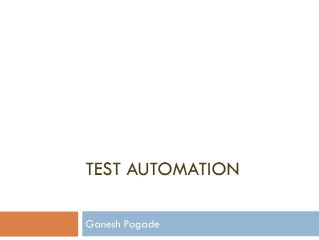 TEST AUTOMATION Ganesh Pagade