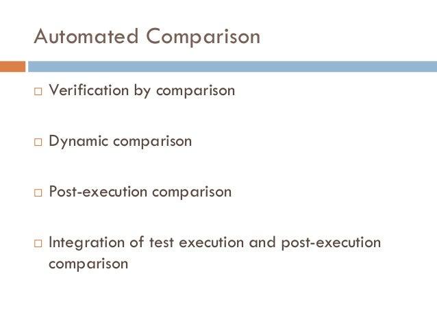Automated Comparison  Verification by comparison  Dynamic comparison  Post-execution comparison  Integration of test e...