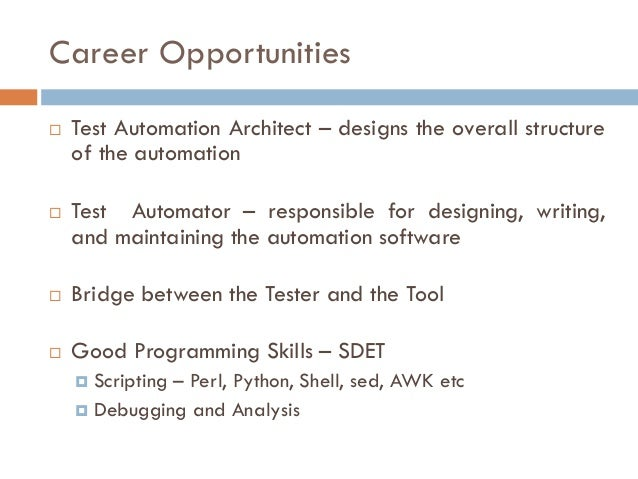 Career Opportunities  Test Automation Architect – designs the overall structure of the automation  Test Automator – resp...