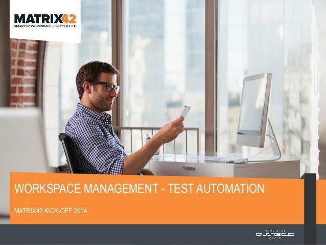 WORKSPACE MANAGEMENT - TEST AUTOMATION MATRIX42 KICK-OFF 2014