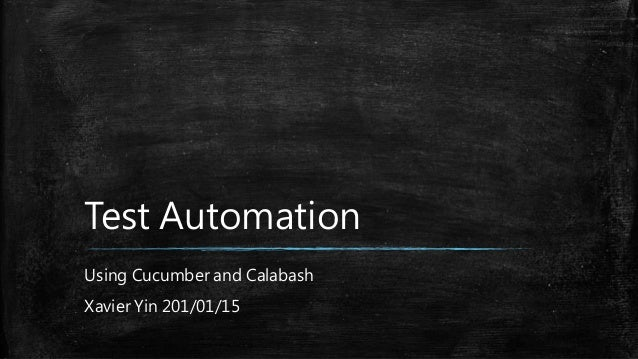 Test Automation Using Cucumber and Calabash Xavier Yin 201/01/15