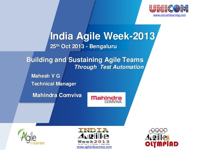 www.unicomlearning.com  India Agile Week-2013 25th Oct 2013 - Bengaluru  Building and Sustaining Agile Teams Through Test ...