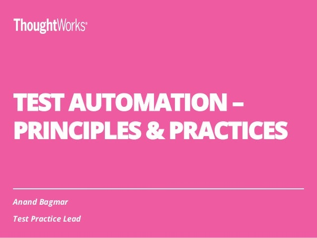 TEST AUTOMATION – PRINCIPLES & PRACTICES Anand Bagmar Test Practice Lead