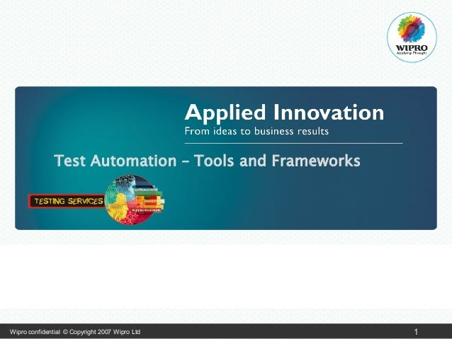 Test Automation – Tools and Frameworks  Wipro confidential © Copyright 2007 Wipro Ltd  1