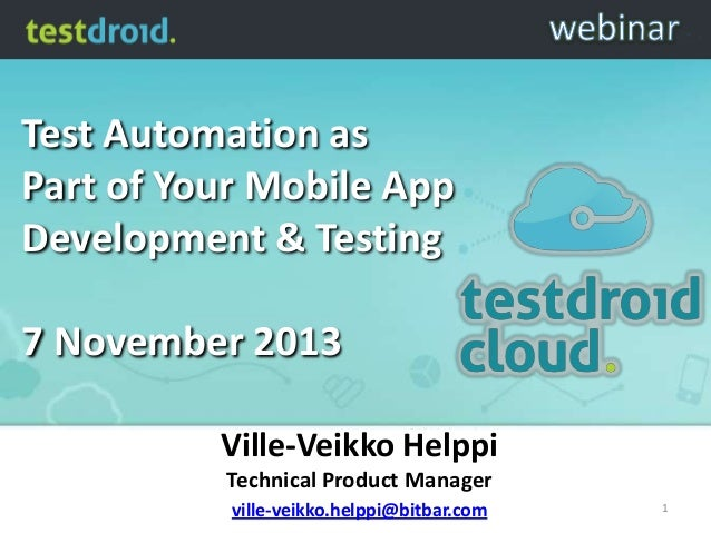 Test Automation as Part of Your Mobile App Development & Testing  7 November 2013 Ville-Veikko Helppi Technical Product Ma...