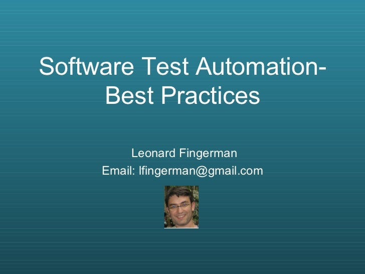 Software Test Automation-Best Practices Leonard Fingerman Email: lfingerman@gmail.com