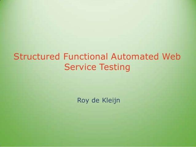 Structured Functional Automated WebService TestingRoy de Kleijn
