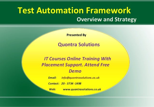 Test Automation Framework Overview and Strategy Presented By Quontra Solutions IT Courses Online Training With Placement S...