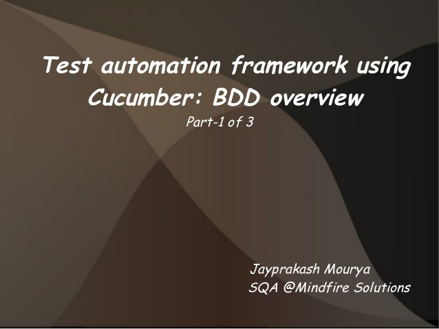 Test automation framework using  Cucumber: BDD overview  Part-1 of 3  Jayprakash Mourya  SQA @Mindfire Solutions