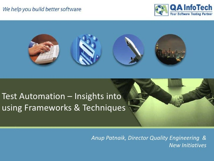 Test Automation – Insights into<br />using Frameworks & Techniques<br />Anup Patnaik, Director Quality Engineering  &<br /...