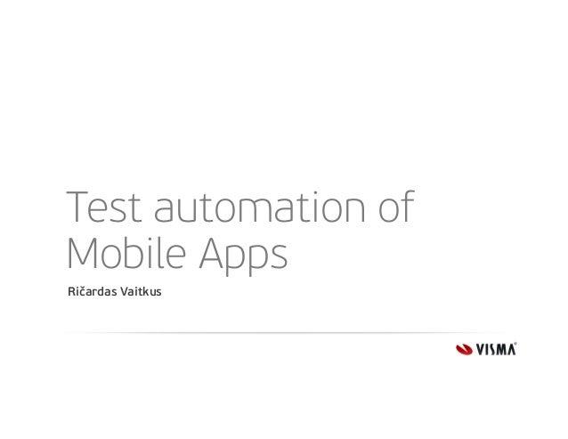 Test automation of Mobile Apps Ričardas Vaitkus