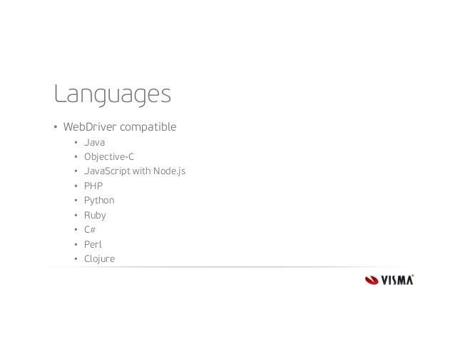 Languages • WebDriver compatible • • • • • • • • •  Java Objective-C JavaScript with Node.js PHP Python Ruby C# Perl Cloju...