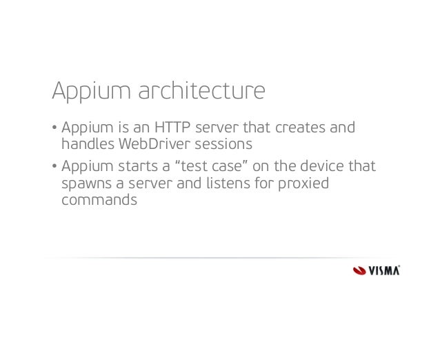 """Appium architecture • Appium is an HTTP server that creates and handles WebDriver sessions • Appium starts a """"test case"""" o..."""