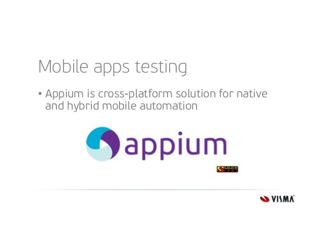 Mobile apps testing • Appium is cross-platform solution for native and hybrid mobile automation