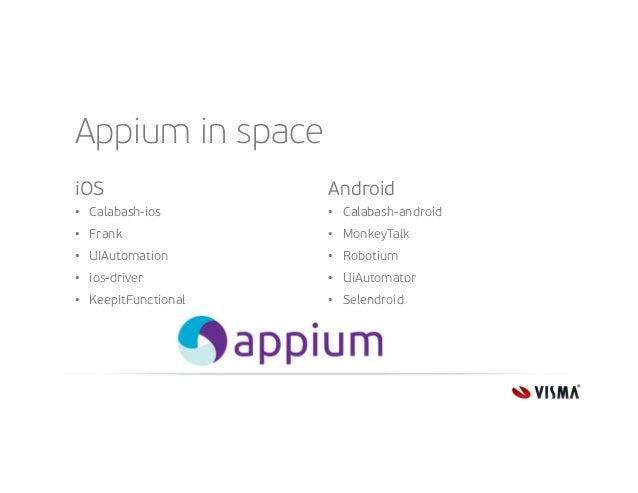Appium in space iOS  Android  • Calabash-ios  • Calabash-android  • Frank  • MonkeyTalk  • UIAutomation  • Robotium  • ios...