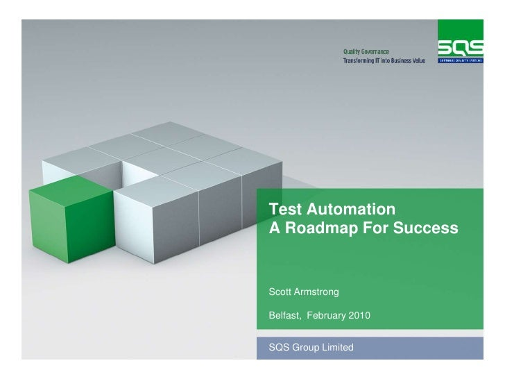 Test AutomationA Roadmap For Success<br />Scott Armstrong<br />Belfast,  February 2010<br />