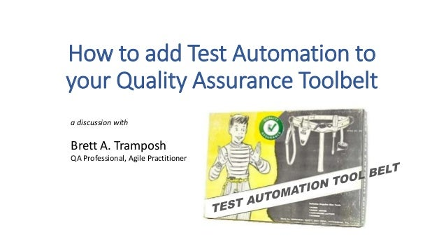 How to add Test Automation to your Quality Assurance Toolbelt a discussion with Brett A. Tramposh QA Professional, Agile P...