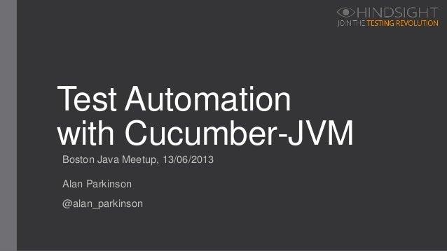Boston Java Meetup, 13/06/2013 Test Automation with Cucumber-JVM Alan Parkinson @alan_parkinson
