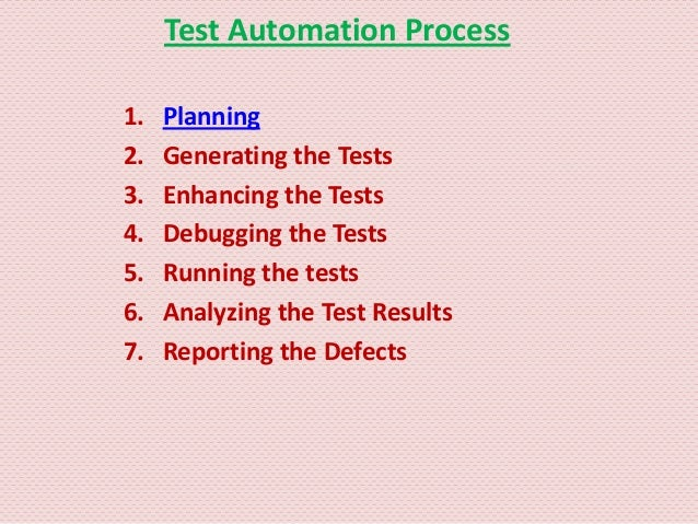 Test Automation Process1.   Planning2.   Generating the Tests3.   Enhancing the Tests4.   Debugging the Tests5.   Running ...
