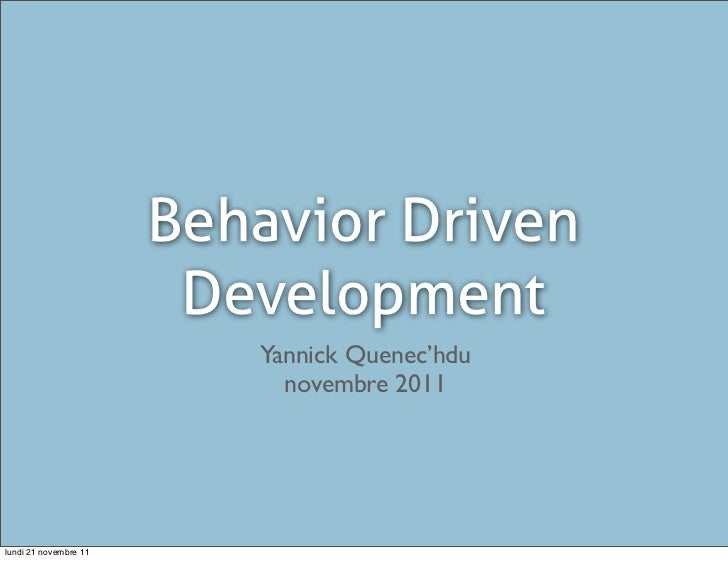 Behavior Driven                        Development                          Yannick Quenec'hdu                            ...