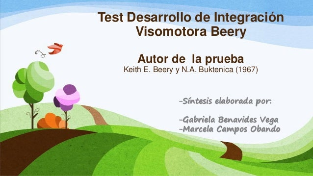 Test Desarrollo de Integración Visomotora Beery Autor de la prueba Keith E. Beery y N.A. Buktenica (1967) -Síntesis elabor...