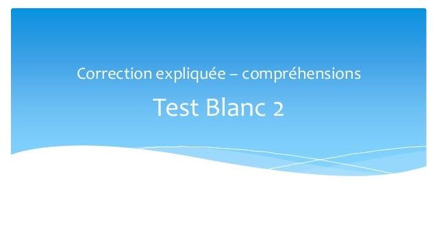 Correction expliquée – compréhensions         Test Blanc 2
