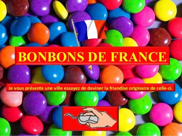 BONBONS DE FRANCE Je vous présente une ville essayez de deviner la friandise originaire de celle-ci.