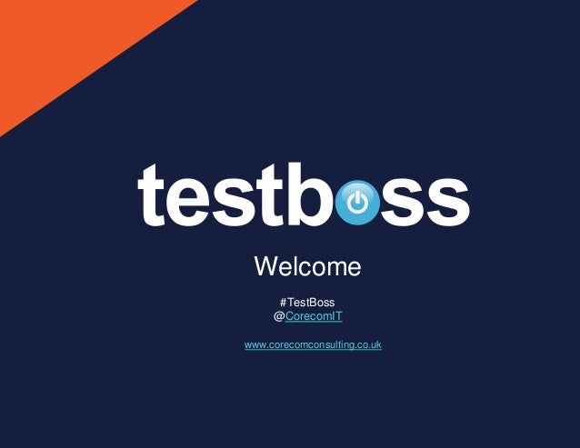 Welcome #TestBoss @CorecomIT www.corecomconsulting.co.uk