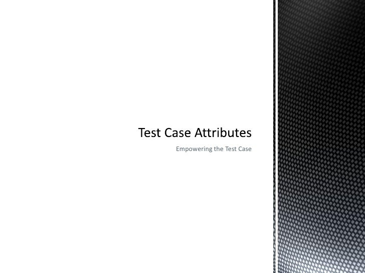 Empowering the Test Case