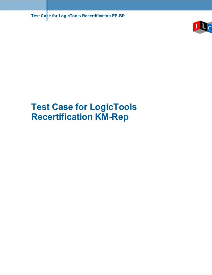 Test Case for LogicTools Recertification EP-BP     Test Case for LogicTools Recertification KM-Rep