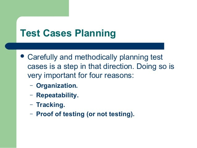 Test Cases Planning  Carefully  and methodically planning test cases is a step in that direction. Doing so is very import...