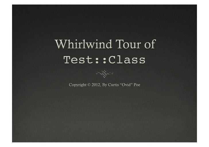  OO tests for OO code      Nice performance boost      Easy-to-organize test suiteshttp://www.slideshare.net/Ovid/a-...
