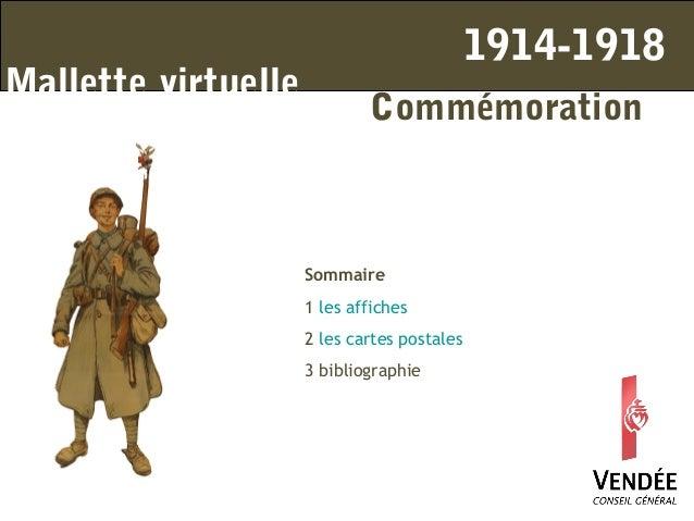 Mallette virtuelle Sommaire 1 les affiches 2 les cartes postales 3 bibliographie Commémoration 1914-1918