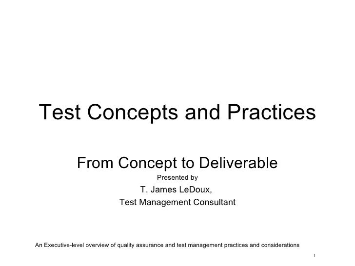 Test Concepts and Practices From Concept to Deliverable Presented by T. James LeDoux,  Test Management Consultant 1 An Exe...